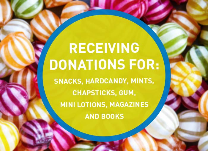 Receiving donations for snacks, hardcandy, mints, chapsticks, gum, mini lotions, magazines and books